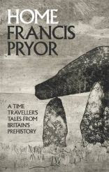 Home A Time Traveller's Tales from Britain's Prehistory.